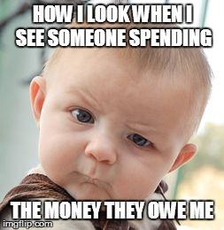 Owes me money